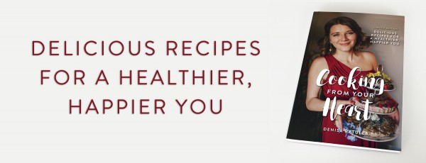 Cooking from your Heart Book - Denisa Ratulea, Second Nature Cookbook